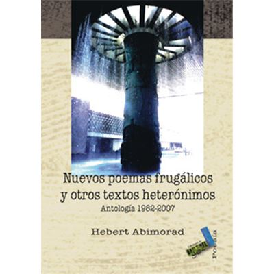 Nuevos Poemas Frugálicos y Otros Textos Heterónimos, Antología 1982 - 2007
