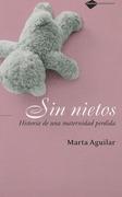 Aguilar Aguilar, Marta: Sin nietos : historia de una maternidad perdida