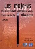 Los mejores relatos breves juveniles de la provincia de Alicante 2006 - José Antonio López Vizcaíno, Varios autores (VV. AA.)