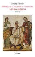 Historia de la decadencia y caída del Imperio Romano. Tomo II: Desde Juliano hasta la partición del Imperio (años 312 a 398). Invasiones de los bárbar