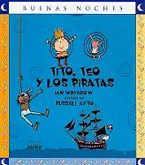 Tito, Teo y los Piratas = Tim, Ted and the Pirates (Buenas Noches)