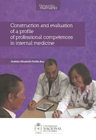 Construction and evaluation of a profile of professional competences in internal medicine Análida Elisabeth Pinilla Roa Author