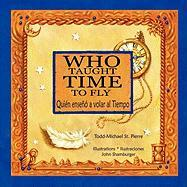 Who Taught Time to Fly * Quien Enseno a Volar Al Tiempo - St Pierre, Todd Michael