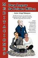 Meditaciones Para Lograr Su Primer Millon - Velasquez, Jorge