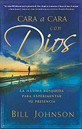 Cara a Cara Con Dios: La Maxima Busqueda Para Experimentar Su Presencia = Face to Face with God