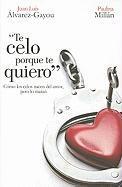 Te Celo Porque Te Quiero: Como los Celos Nacen del Amor, Pero Lo Matan = I 'm Jealous Because I Love You