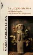 Vargas Llosa, M: Utopía arcaica: José María Arguedas y las ficciones del indigenismo (Biblioteca Vargas Llosa)