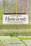 Hasta la raiz/ Until the Root: Violencia durante la guerra civil y la dictadura franquista/ Violence During the Civil War and Franco Dictatorship (Alianza Ensayo)