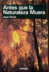 ANTES QUE LA NATURALEZA MUERA (GUIAS DEL NATURALISTA-GUÍAS BÁSICAS-VARIOS)