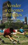 Vender a clientes dificiles/ Selling to Difficult Customers: Las Claves De La Persuasion/ the Keys of Persuation (Spanish Edition)