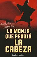 La Monja Que Perdio la Cabeza (Books4pocket narrativa)