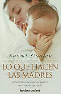 Lo Que Hacen las Madres: Especialmente Cuando Parece Que No Hacen nada = What Mothers Do