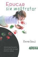Educar sin maltratar: Una perspectiva de la educacion mas racional, practica y eficaz (Spanish Edition)