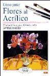 Como Pintar Flores Al Acrilico (Aprender Creando) (Spanish Edition)
