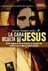 La cara oculta de Jesús : desde Egipto al sur de Francia : la temida vida secreta que la Iglesia quiere olvidar (Investigación Abierta, Band 18)