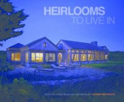 Heirlooms to Live in: Homes in a New Regional Vernacular