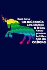 Ojala Fuera Un Unicornio Para Apunalar a Todas Las Personas Inutiles Mi Cabeza - Journals and More