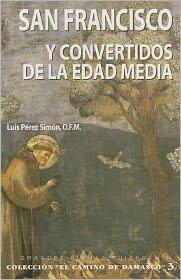 San Francisco Y Convertidos de la Edad Media (El Camino de Damasco) (Spanish Edition)