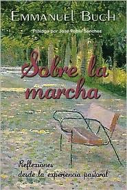 Sobre la marcha: Reflexiones desde la experiencia pastoral - Emmanuel Buch, Prologue by Jose Pablo Sanchez