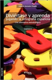 Diviertase y Aprenda Jugando La Ortografia Espaola. Una Alternativa Metodologica. Volumen II