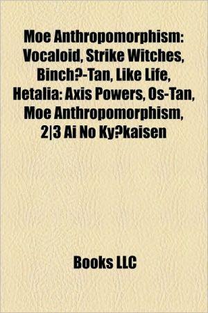 Moe anthropomorphism: Hetalia: Axis Powers, Strike Witches, Like Life, Binch -tan, OS-tan, FairlyLife, Afghanis-tan, Mecha Musume