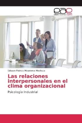 Las relaciones interpersonales en el clima organizacional - Psicología Industrial - Moyolema Machuca, Edisson Patricio