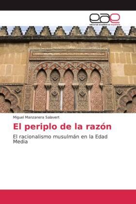 El periplo de la razón - El racionalismo musulmán en la Edad Media - Manzanera Salavert, Miguel