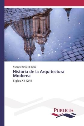 Historia de la Arquitectura Moderna - Siglos XII-XVIII - Barbe, Norbert-Bertrand