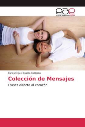 Colección de Mensajes - Frases directo al corazón - Castillo Calderon, Carlos Miguel