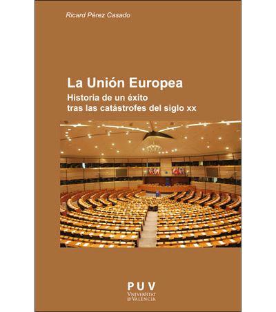 La Unión Europea : historia de un éxito tras las catástrofes del siglo XX (EUROPA POLÍTICA, Band 4)