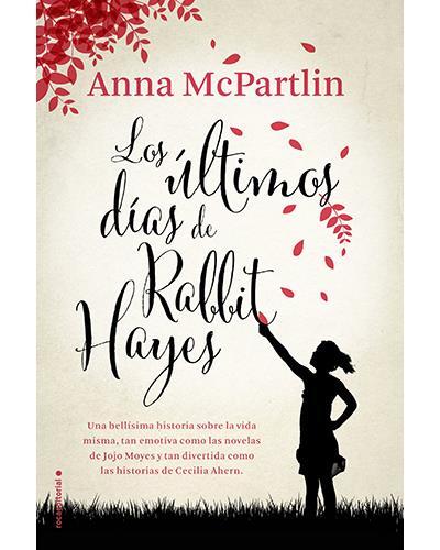 Los Ultimos dias de Rabbit Hayes Anna McPartlin Author