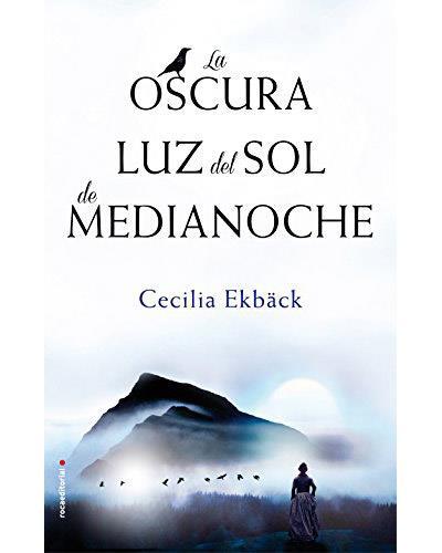 La Oscura luz del sol de medianoche Cecilia Ekback Author