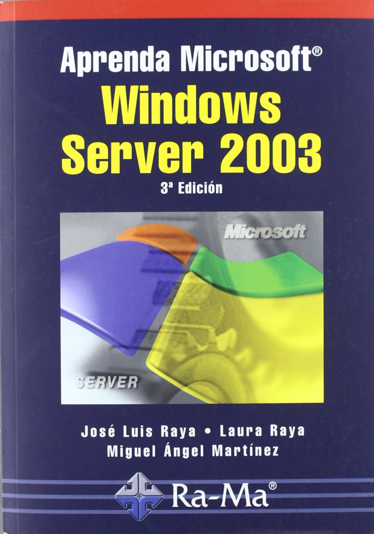Aprenda msoft.windows server 2003 (3ª edicion) - Raya, Jose Luis/Raya, Laura/Martinez, M.A.